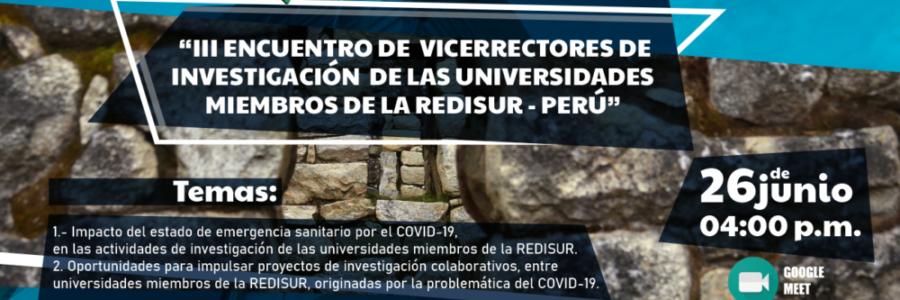 III ENCUENTRO DE VICERRECTORES DE INVESTIGACIÓN VIRTUAL DE LA REDISUR-PERÚ